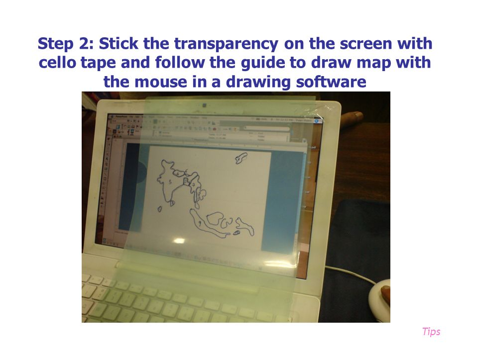 Step 2: Stick the transparency on the screen with cello tape and follow the guide to draw map with the mouse in a drawing software