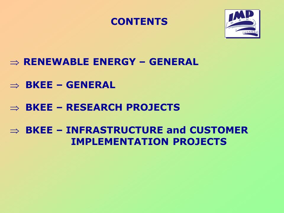 CONTENTS RENEWABLE ENERGY – GENERAL. BKEE – GENERAL. BKEE – RESEARCH PROJECTS. BKEE – INFRASTRUCTURE and CUSTOMER.