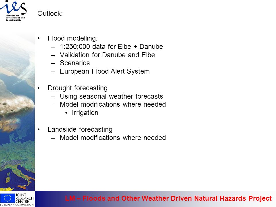 Outlook: Flood modelling: 1:250;000 data for Elbe + Danube. Validation for Danube and Elbe. Scenarios.