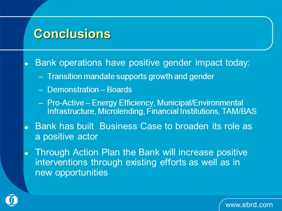 Conclusions Bank operations have positive gender impact today: