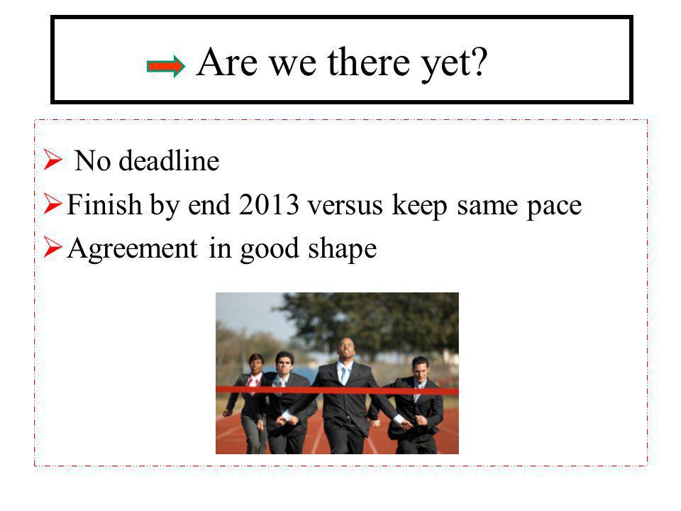Are we there yet No deadline Finish by end 2013 versus keep same pace