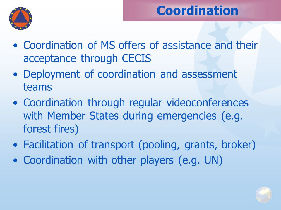 Coordination Coordination of MS offers of assistance and their acceptance through CECIS. Deployment of coordination and assessment teams.
