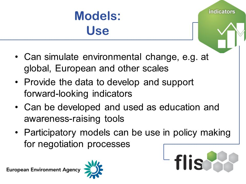 Models: Use Can simulate environmental change, e.g. at global, European and other scales.