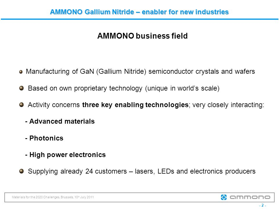 AMMONO business field Manufacturing of GaN (Gallium Nitride) semiconductor crystals and wafers.