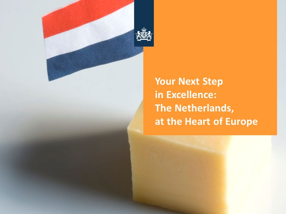 Your Next Step in Excellence: The Netherlands, at the Heart of Europe