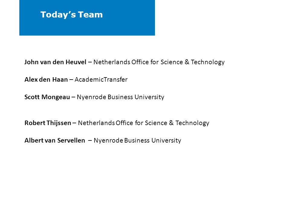 Today's Team John van den Heuvel – Netherlands Office for Science & Technology. Alex den Haan – AcademicTransfer.