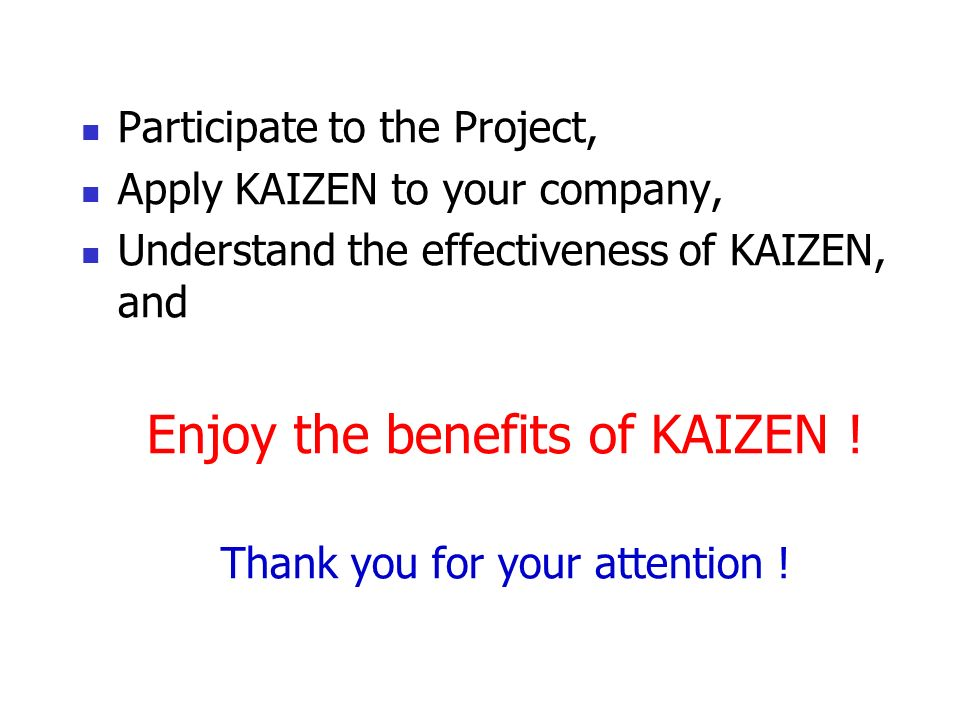 the benefits of kaizen and kaizen An important benefit of kaizen is that it is an awakening, he says it allows people to very quickly see that things can change and that paradigms can be broken another benefit is that it shows people that there can be participative management people get involved and see that they are valuable kaizen.