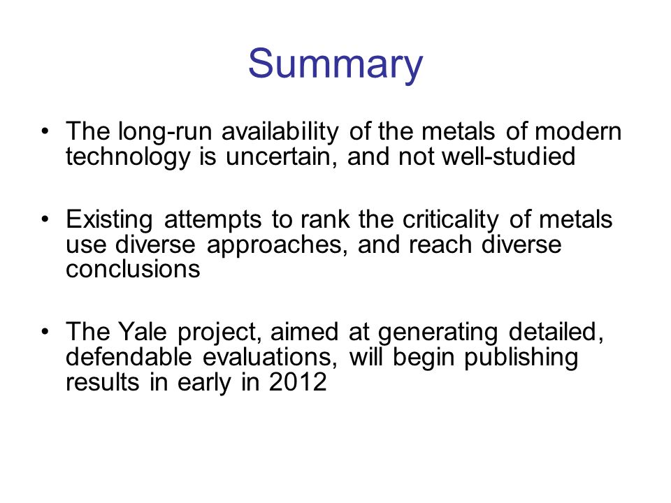 Summary The long-run availability of the metals of modern technology is uncertain, and not well-studied.