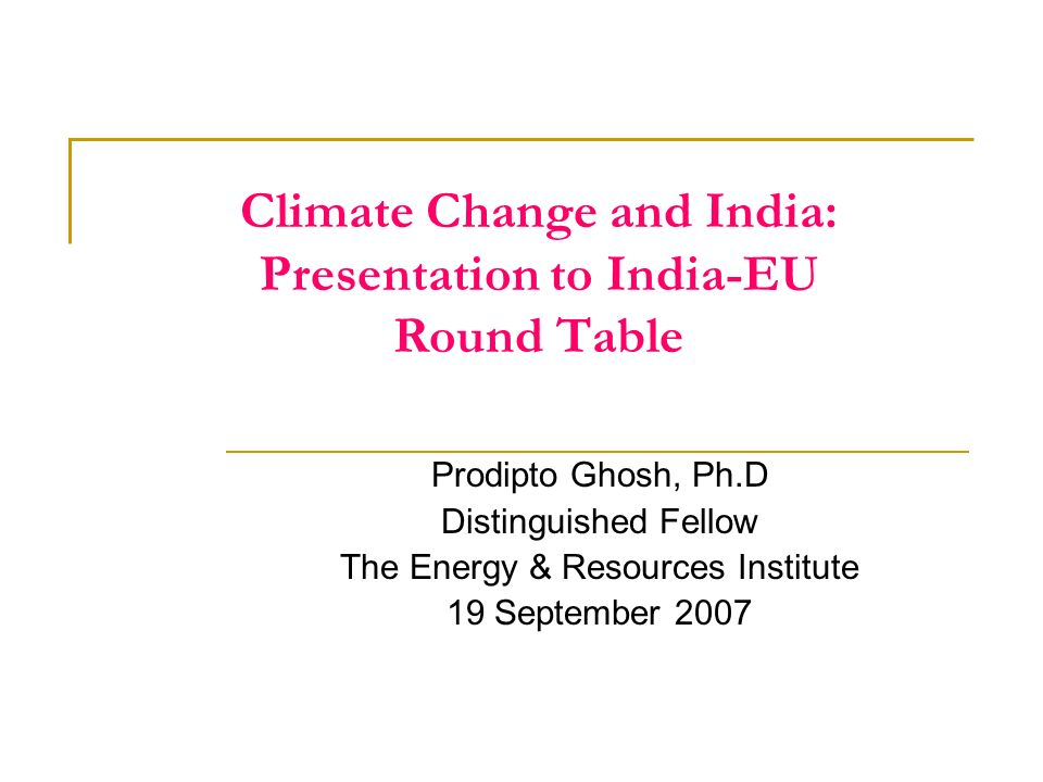 Climate Change and India: Presentation to India-EU Round Table