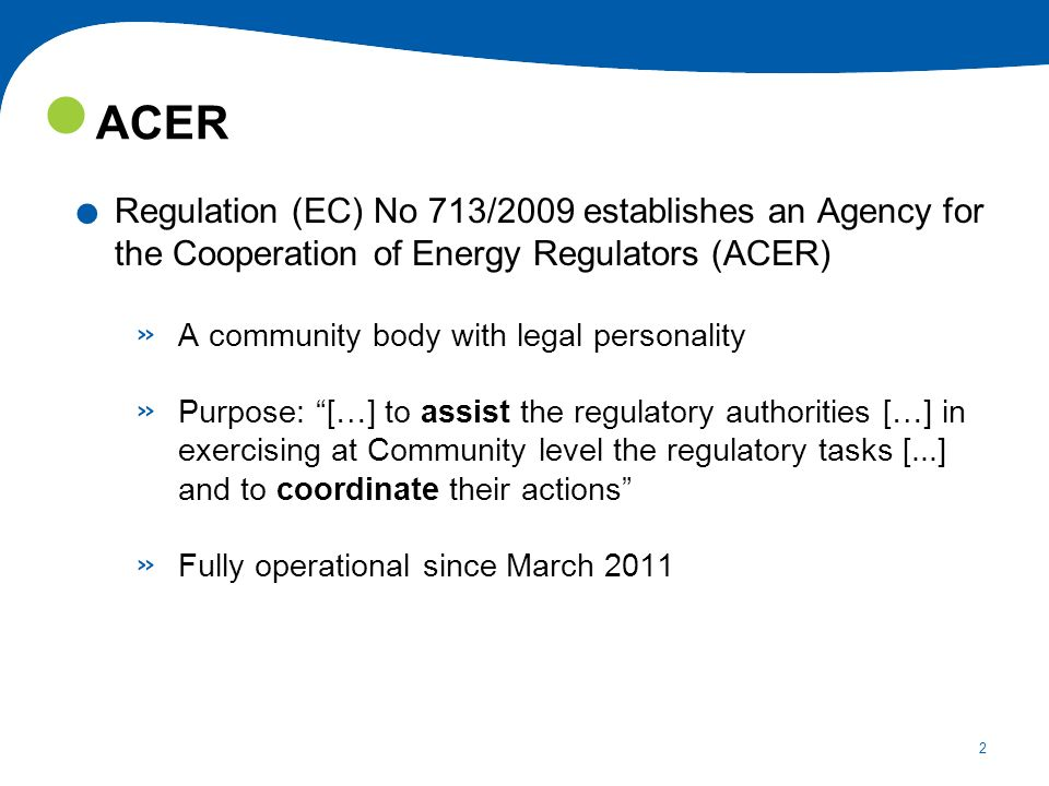 ACER Regulation (EC) No 713/2009 establishes an Agency for the Cooperation of Energy Regulators (ACER)