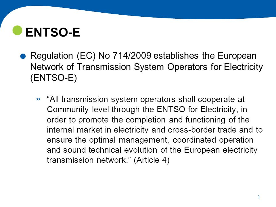 ENTSO-E Regulation (EC) No 714/2009 establishes the European Network of Transmission System Operators for Electricity (ENTSO-E)