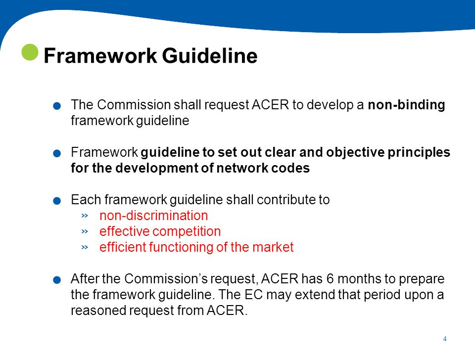 Framework Guideline The Commission shall request ACER to develop a non-binding framework guideline.