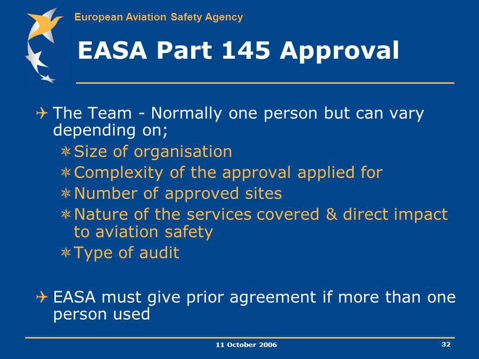EASA Part 145 Approval The Team - Normally one person but can vary depending on; Size of organisation.