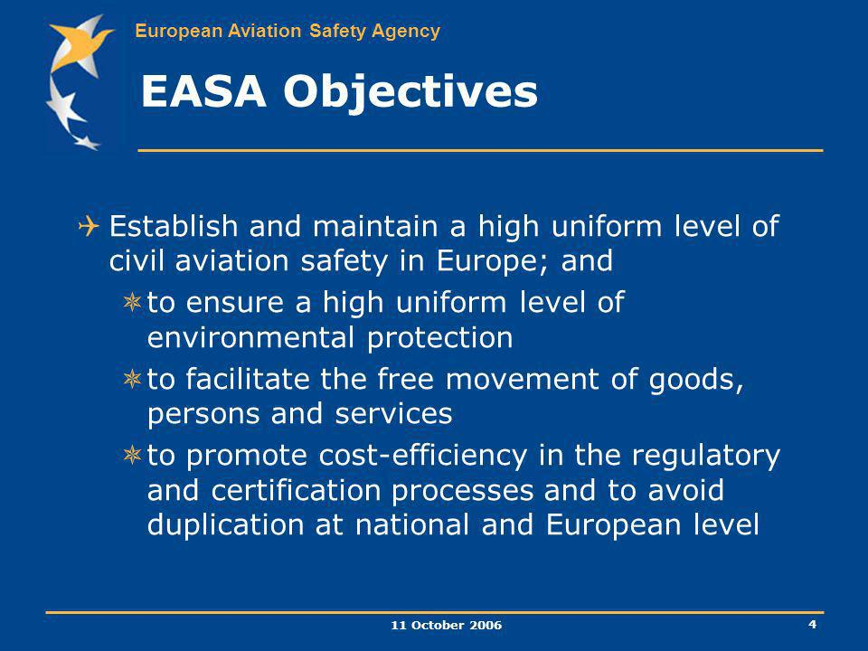 EASA Objectives Establish and maintain a high uniform level of civil aviation safety in Europe; and.