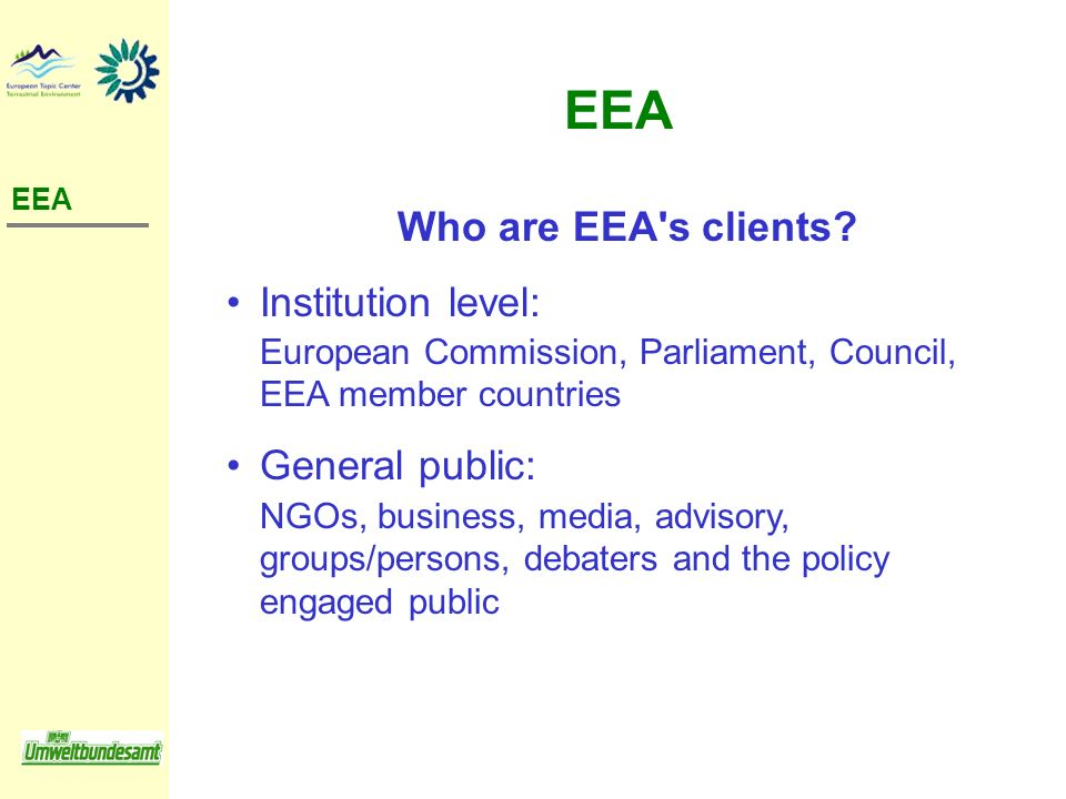 EEA Who are EEA s clients Institution level: General public:
