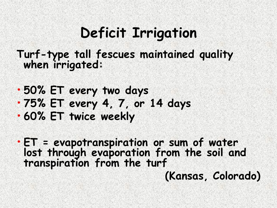 Deficit Irrigation Turf-type tall fescues maintained quality when irrigated: 50% ET every two days.