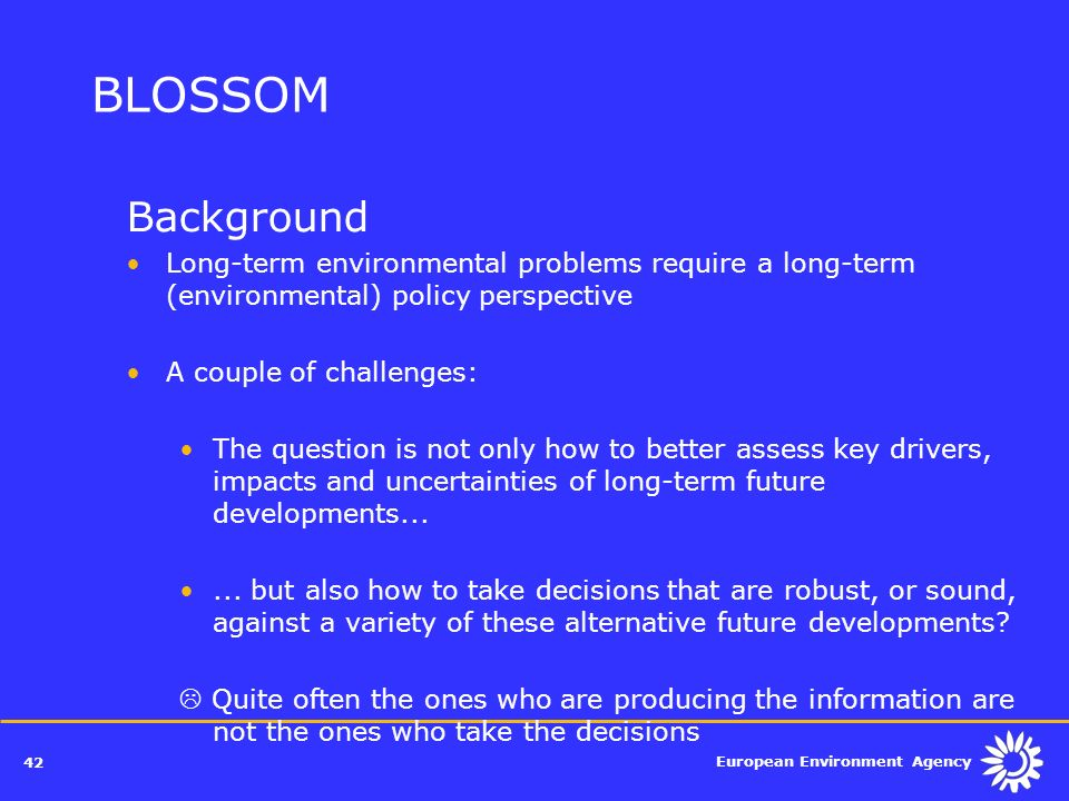 BLOSSOM Background. Long-term environmental problems require a long-term (environmental) policy perspective.