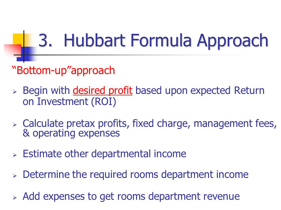 hubbarts formula 14100252 front office management function 8,231 views share like download rasel mainul follow hubbart formula3 hubbart formula approachapproach bottom-upapproach begin with desired profit based upon expected return on investment.