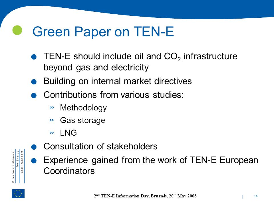 Green Paper on TEN-E TEN-E should include oil and CO2 infrastructure beyond gas and electricity. Building on internal market directives.