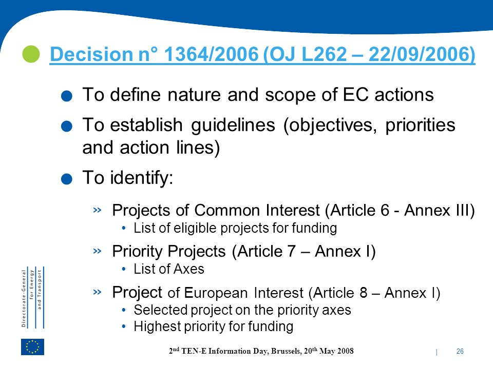 Decision n° 1364/2006 (OJ L262 – 22/09/2006) To define nature and scope of EC actions.