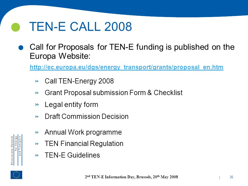 TEN-E CALL 2008 Call for Proposals for TEN-E funding is published on the Europa Website: