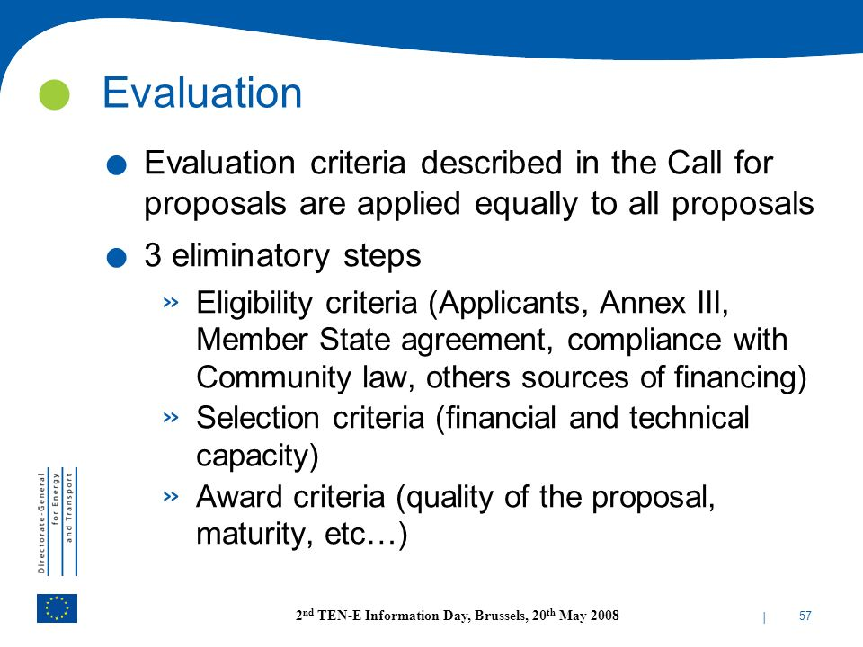Evaluation Evaluation criteria described in the Call for proposals are applied equally to all proposals.