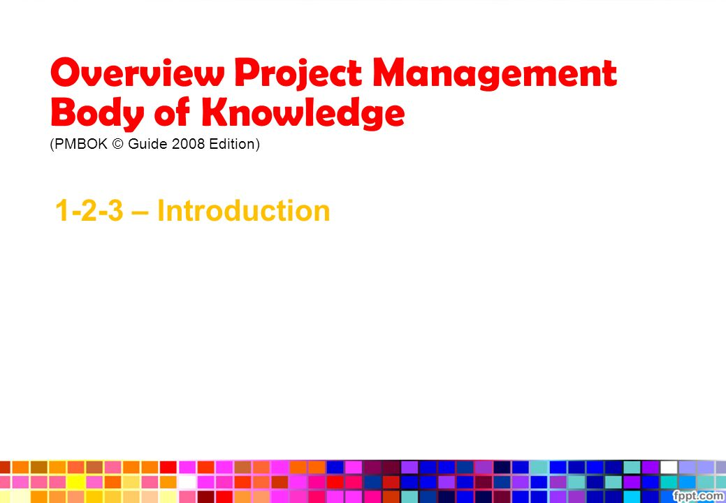 an overview of the project management body of knowledge an internationally recognized process The project management institute, or pmi, is an internationally recognized organization that has developed standards for the domain of project management including standards for portfolio management, program management, project management, and work breakdown structures.