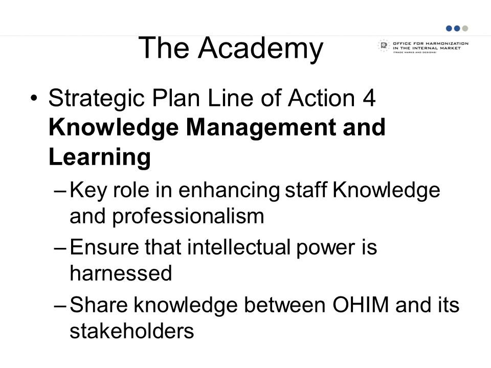 The Academy Strategic Plan Line of Action 4 Knowledge Management and Learning. Key role in enhancing staff Knowledge and professionalism.