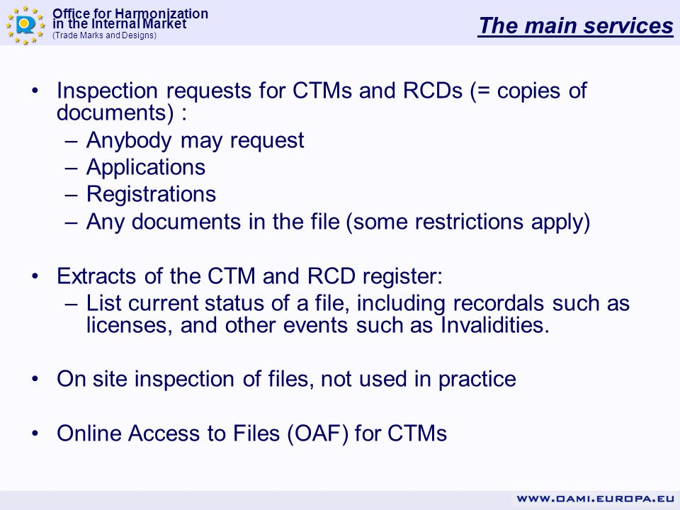 The main services Inspection requests for CTMs and RCDs (= copies of documents) : Anybody may request.