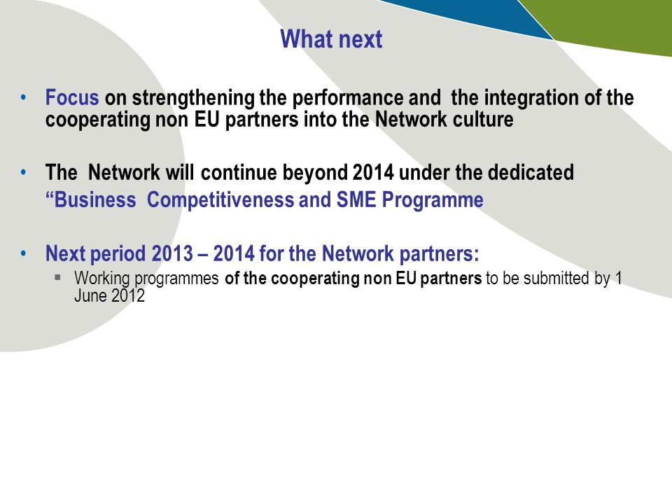 What next Focus on strengthening the performance and the integration of the cooperating non EU partners into the Network culture.