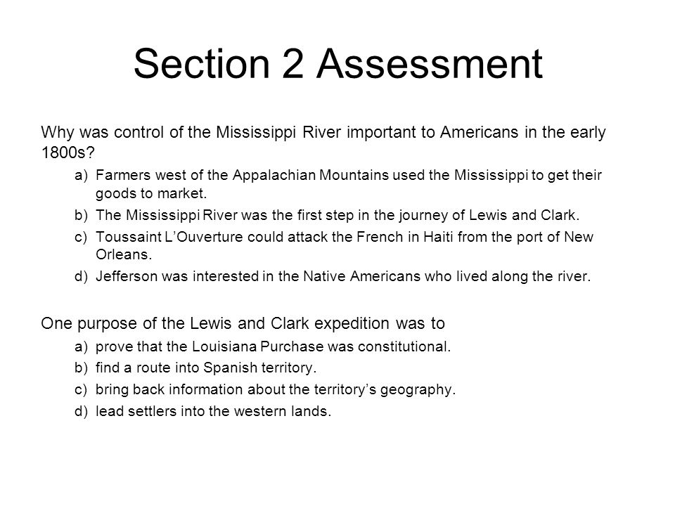 Section 2 Assessment Chapter 10, Section 2. Why was control of the Mississippi River important to Americans in the early 1800s