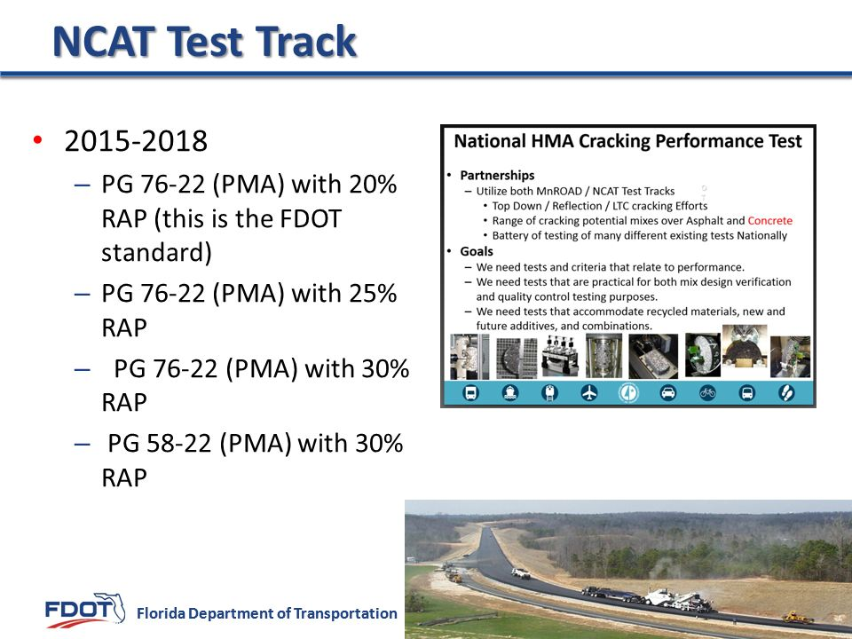NCAT Test Track PG (PMA) with 20% RAP (this is the FDOT standard) PG (PMA) with 25% RAP.