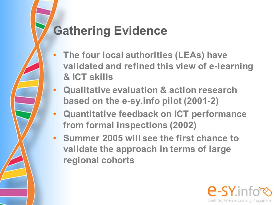 Gathering Evidence The four local authorities (LEAs) have validated and refined this view of e-learning & ICT skills.