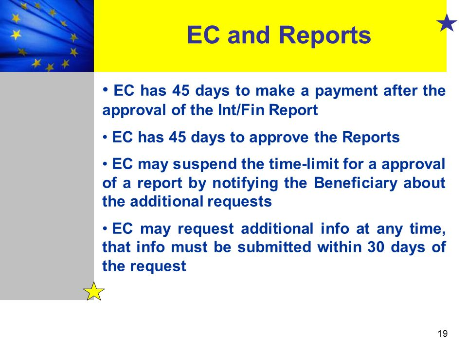 EC and Reports EC has 45 days to make a payment after the approval of the Int/Fin Report. EC has 45 days to approve the Reports.