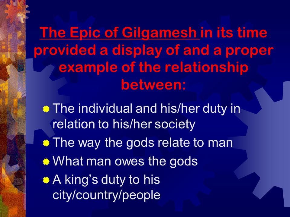 the identities and relationships between gilgamesh and enkidu Lgbt themes in mythology occur in mythologies and religious narratives that  include stories of  myths have been analysed according to modern conceptions  of lgbt identities and behaviours, for example, deities  as gilgamesh and  enkidu were of similar ages and status, their relationship has been seen as  relatively.