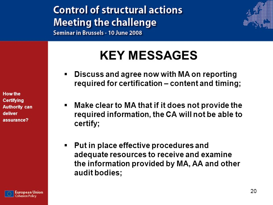 KEY MESSAGES Discuss and agree now with MA on reporting required for certification – content and timing;