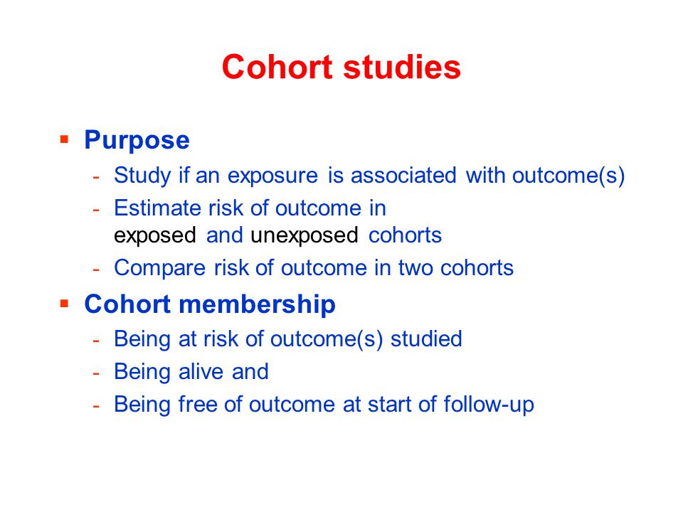 Cohort studies Purpose Cohort membership