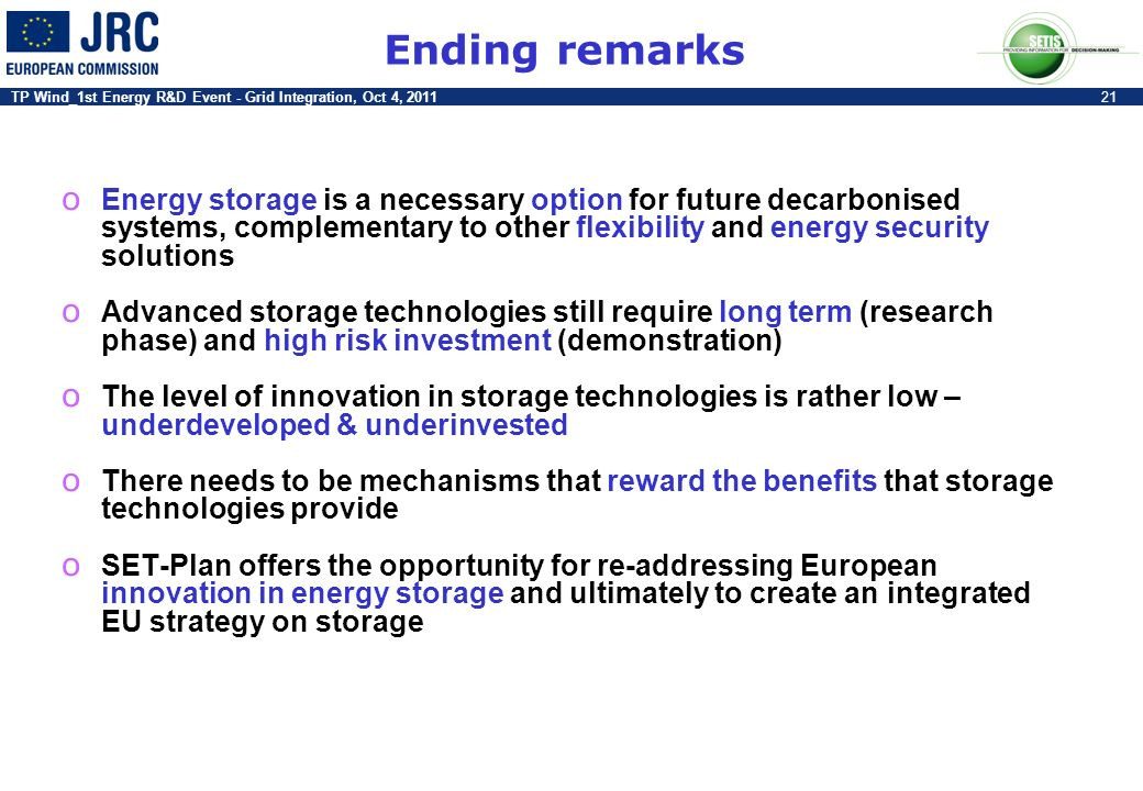 Ending remarks Energy storage is a necessary option for future decarbonised systems, complementary to other flexibility and energy security solutions.