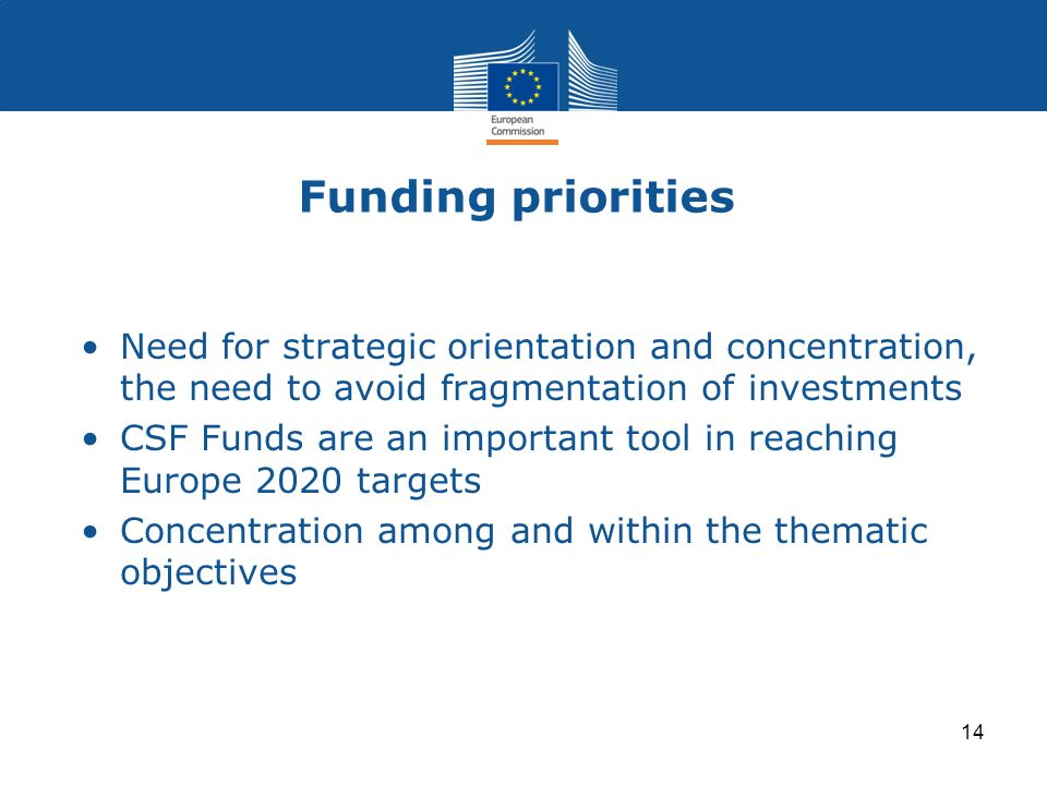Funding priorities Need for strategic orientation and concentration, the need to avoid fragmentation of investments.