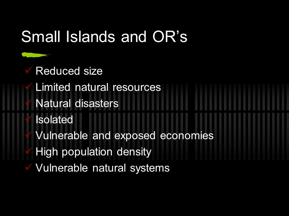 Small Islands and OR's Reduced size Limited natural resources