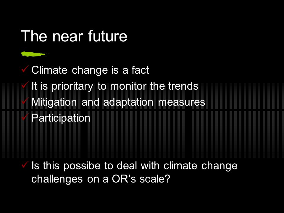 The near future Climate change is a fact