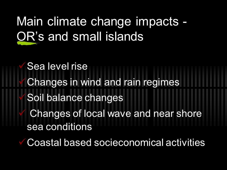 Main climate change impacts - OR's and small islands