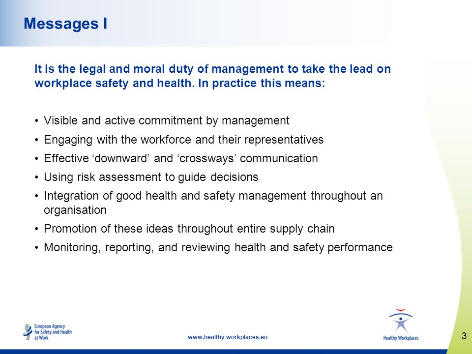 Messages I It is the legal and moral duty of management to take the lead on workplace safety and health. In practice this means: