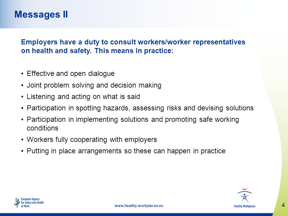 Messages II Employers have a duty to consult workers/worker representatives on health and safety. This means in practice: