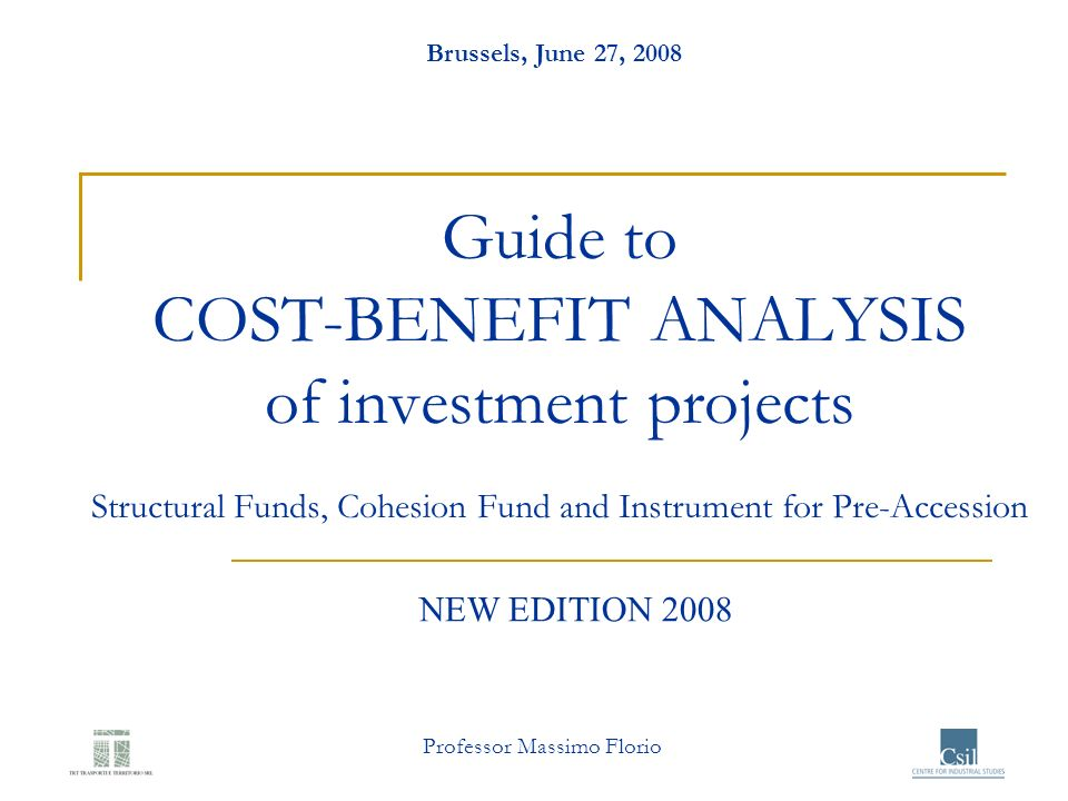 Brussels, June 27, 2008 Guide to COST-BENEFIT ANALYSIS of investment projects Structural Funds, Cohesion Fund and Instrument for Pre-Accession.
