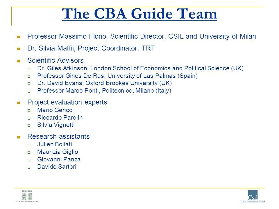 The CBA Guide Team Professor Massimo Florio, Scientific Director, CSIL and University of Milan. Dr. Silvia Maffii, Project Coordinator, TRT.