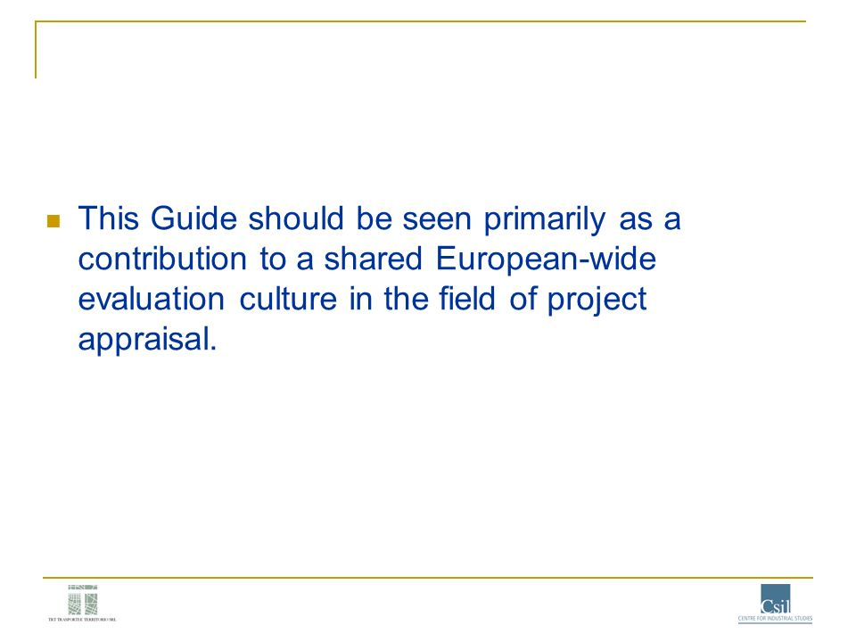 This Guide should be seen primarily as a contribution to a shared European-wide evaluation culture in the field of project appraisal.