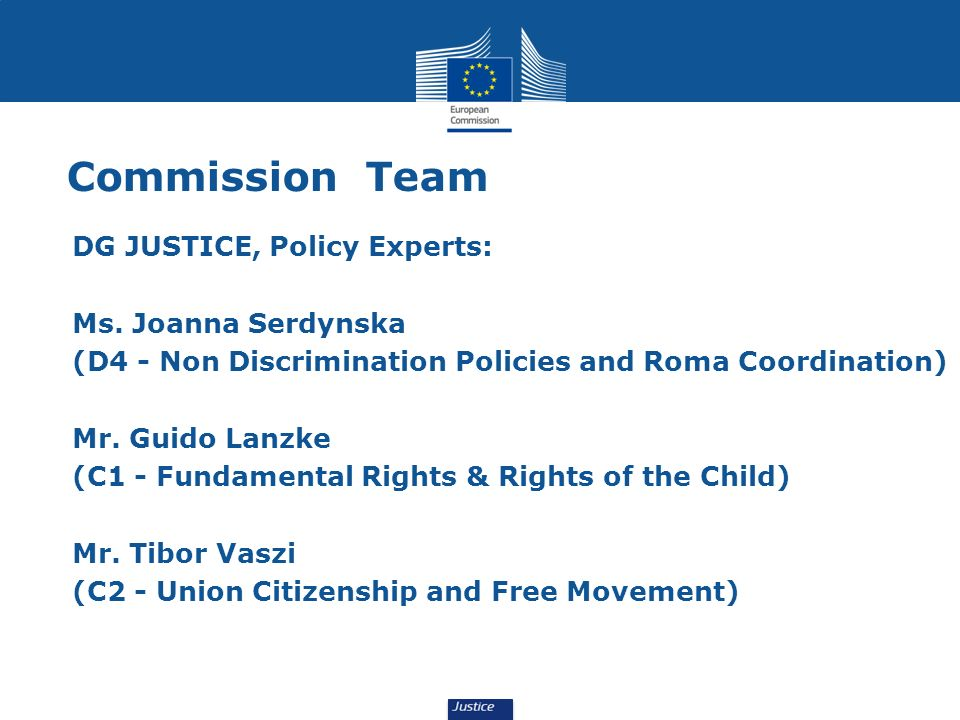 Commission Team DG JUSTICE, Policy Experts: Ms. Joanna Serdynska