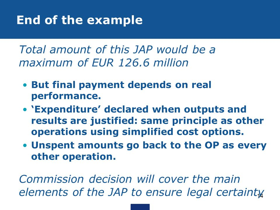 End of the example Total amount of this JAP would be a maximum of EUR 126.6 million. But final payment depends on real performance.