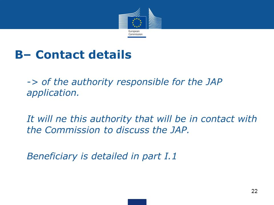 B– Contact details -> of the authority responsible for the JAP application.